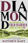 Diamond: The History of a Cold-Blooded Love Affair by Matthew Hart (Paperback, 2003)