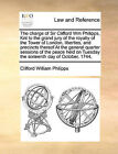 The Charge of Sir Clifford Wm Philipps, Knt to the Grand Jury of the Royalty of the Tower of London, Liberties, and Precincts Thereof at the General Quarter Sessions of the Peace Held on Tuesday the Sixteenth Day of October, 1744, by Clifford William Philipps (Paperback / softback, 2010)