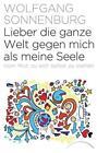 Lieber die ganze Welt gegen mich als meine Seele von Wolfgang Sonnenburg (2015, Taschenbuch)