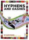 Hyphens and Dashes by Kate Riggs (Hardback, 2016)
