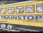 Trainstop by Barbara Lehman (Hardback, 2008)