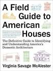 A Field Guide to American Houses: The Definitive Guide to Identifying and Understanding America's Domestic Architecture by Virginia Savage McAlester (Hardback, 2013)