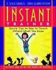 Instant Trainer: Quick Tips on How to Teach Others What You Know by C.Leslie Charles, Chris Clarke-Epstein (Paperback, 1997)