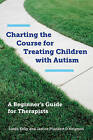 Charting the Course for Treating Children with Autism: A Beginner's Guide for Therapists by Linda Kelly, Janice Plunkett D'Avignon (Hardback, 2014)
