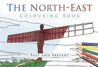 The North East Colouring Book: Past & Present by The History Press Ltd (Paperback, 2016)