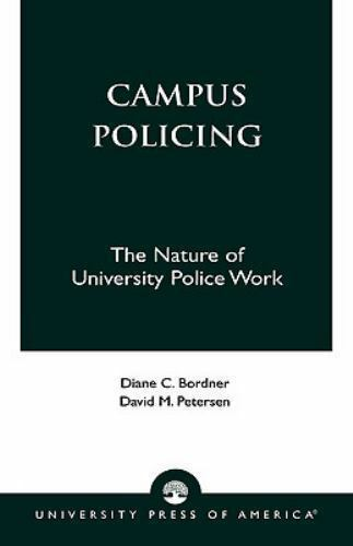 Campus Policing : The Nature of University Police Work by Diane C. Bordner...