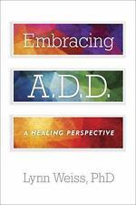 Embracing ADD : A Healing Perspective by Lynn Weiss 2015 Paperback Book A.D.D.