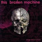 Songs About Chaos * by This Broken Machine (CD, 2007, This Broken Machine)