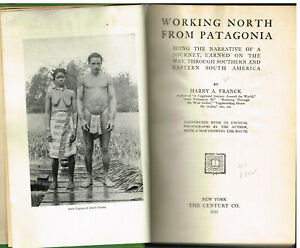 Working-North-From-Patagonia-by-Harry-Franck-1921-1st-Ed-Vintage-Book