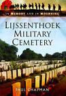 Lijssenthoek Military Cemetery: In Memory and in Mourning by Paul Chapman (Hardback, 2016)
