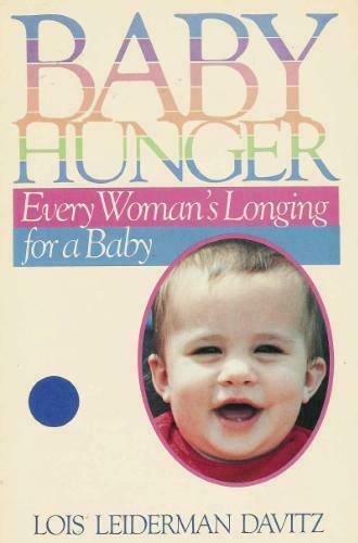 Baby Hunger: Every Womans Longing for a Baby