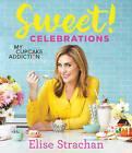 Sweet! Celebrations: A My Cupcake Addiction Cookbook by Elise Strachan (Hardback, 2016)