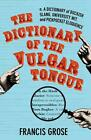 The Dictionary of the Vulgar Tounge von Francis Grose (2013, Gebundene Ausgabe)