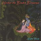 Under the Bimba Blossoms by Alpha Tango (CD, Jul-2005, Mudra)