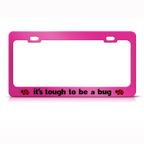 TOUGH TO BE A BUG LADYBUG Metal License Plate Frame Tag Holder Two Holes
