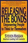 Releasing the Bonds : Empowering People to Think for Themselves by Steven Hassan (2000, Hardcover)