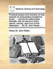 Practical Essays and Remarks on That Species of Consumption Incident to Youth, ... Commonly Called Tabes Dorsalis; With an Account of the Nature, Causes, and Cure of That Distemper; ... by St. John Neale, ... by Henry St John Neale (Paperback / softback, 2010)