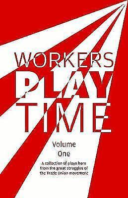 Workers Play Time: A collection of plays born from the great struggles of the...