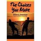 The Choices You Make Quotes by Walter E. Simendinger 9781450273480