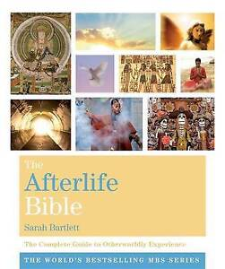 The Afterlife Bible: The Complete Guide to Otherworldly Experien by Sarah Bartle
