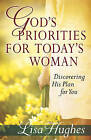 God's Priorities for Today's Woman: Discovering His Plan for You by Lisa Hughes (Paperback, 2011)