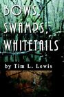 Bows Swamps Whitetails 9780595413621 by Tim L Lewis Paperback