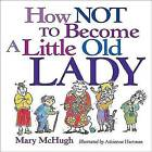 How Not to Become a Little Old Lady by Mary McHugh (Paperback, 2002)