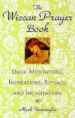 Wiccan Prayer Book : Daily Meditations, Insprations, Rituals, and...