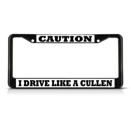 CAUTION I DRIVE LIKE A CULLEN  Black Heavy Duty Metal License Plate Frame
