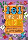 101 Things to Do Outside: Loads of Fantastically Fun Reasons to Get Up, Get Out, and Get Active! by Creative Team of Weldon Owen (Spiral bound, 2016)