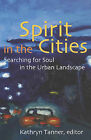 Spirit in the Cities Searching for Soul in the Urban Landscape: Searching for Soul in the Urban Landscape by Augsburg Fortress (Paperback, 2004)