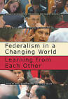 Federalism in a Changing World: Learning from Each Other by International Conference on Federalism (2002, Raoul Blindenbacher, Arnold Koller (Paperback, 2003)