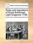 Rules and Regulations of Royal Edinburgh Light Dragoons 1798. by Multiple Contributors (Paperback / softback, 2010)