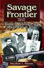 Savage Frontier: Rangers, Riflemen, and Indian Wars in Texas: v. 3: 1840-1841 by Stephen L. Moore (Paperback, 2007)