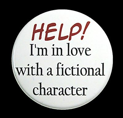 I'M IN LOVE WITH FICTIONAL CHARACTER  - Button Pinback Badge 1.5""
