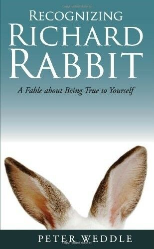 Recognizing Richard Rabbit: A Fable About Being True to Yourself, Weddle, Peter