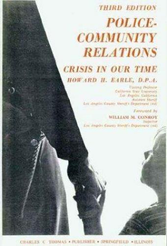 Police-Community Relations : Crisis in Our Time by Earle, Howard H.