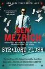 Straight Flush: The True Story of Six College Friends Who Dealt Their Way to a Billion-Dollar Online Poker Empire--And How It All Came Crashing Down... by Ben Mezrich (Paperback / softback, 2014)