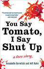 You Say Tomato, I Say Shut Up: A Love Story by Annabelle Gurwitch, Jeff Kahn (Paperback / softback, 2011)