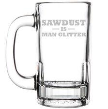 12oz Beer Mug Stein Glass Funny Sawdust Is Man Glitter