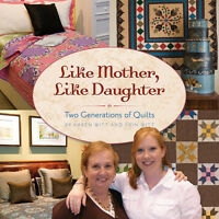 Like Mother Like Daughter Two Generations Of Quilts Book Modern Traditional