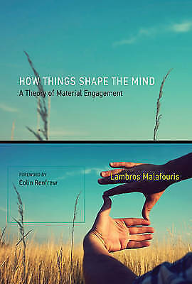 How Things Shape the Mind. A Theory of Material Engagement by Malafouris, Lambro