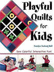 Playful Quilts for Kids: Sew Colourful Interactive Fun by Carolyn Vosburg Hall (Paperback, 2005)