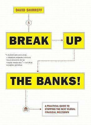 1 of 1 - Break Up the Banks! : A Practical Guide to Stopping the Next Global Financial Me