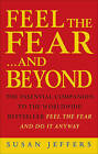 Feel the Fear...and Beyond: Dynamic Techniques for Doing it Anyway by Susan J. Jeffers (Paperback, 2000)