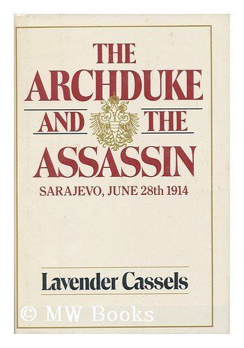 The Archduke And The Assassin Sarajevo June 28 1914 By Lavender Cassels 1985 Hardcover
