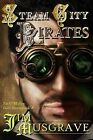 Steam City Pirates: A Pat O'Malley Steampunk Mystery by Jim Musgrave (Paperback / softback, 2013)