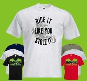 0ab2ab8b7 Ride It Like You Stole It Mens PRINTED T-SHIRT Bike Motorbike ...