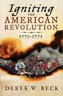 Igniting the American Revolution: 1773-1775 by Derek Beck (Paperback / softback, 2016)