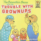 The Berenstain Bears and the Trouble with Grownups by Stan And Jan Berenstain (Hardback, 1992)